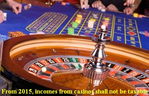 From 2015, incomes from casinos shall not be taxable