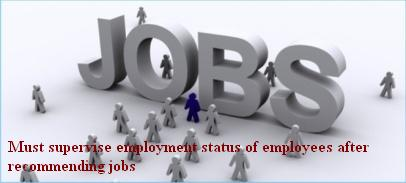 Must supervise employment status of employees after recommending jobs